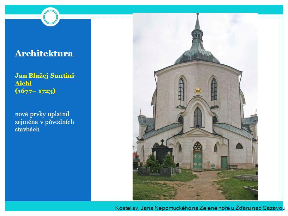 Architektura Jan Blažej Santini- Aichl (1677– 1723) nové prvky uplatnil zejména v původních stavbách Kostel sv. Jana Nepomuckého na Zelené hoře u Žďár
