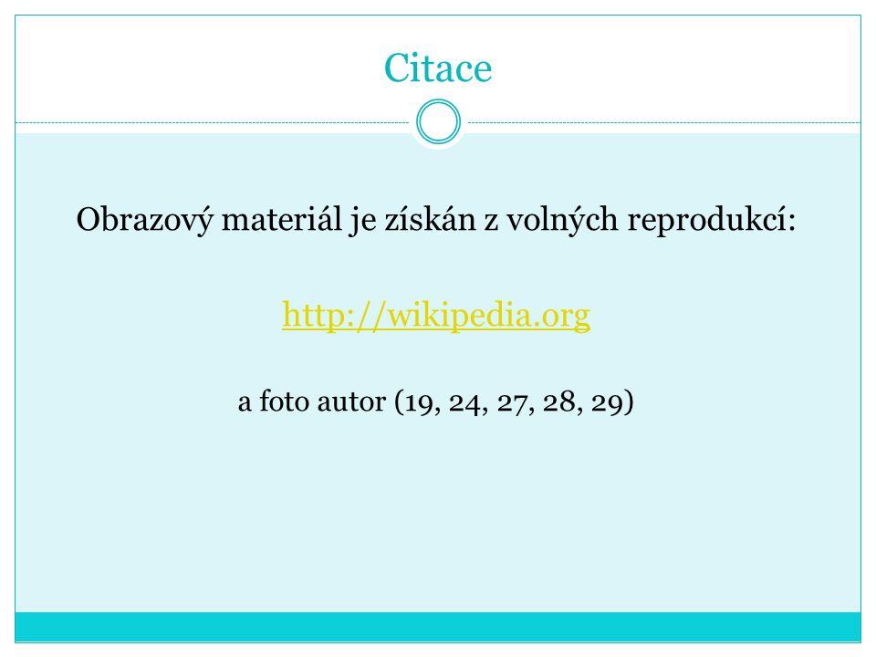 Citace Obrazový materiál je získán z volných reprodukcí: http://wikipedia.org a foto autor (19, 24, 27, 28, 29)
