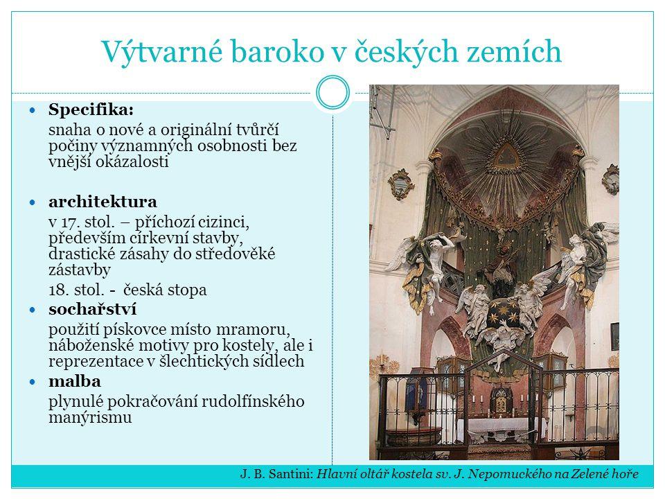 Výtvarné baroko v českých zemích Specifika: snaha o nové a originální tvůrčí počiny významných osobnosti bez vnější okázalosti architektura v 17. stol