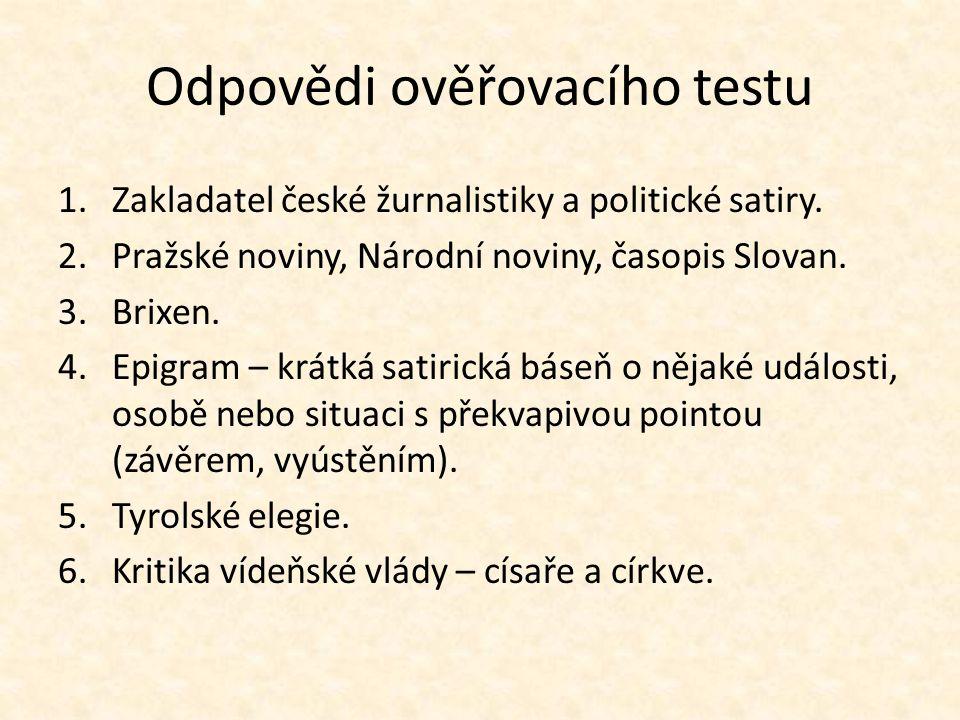 Odpovědi ověřovacího testu 1.Zakladatel české žurnalistiky a politické satiry.