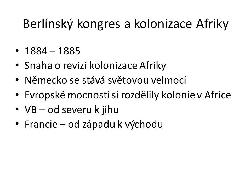 Berlínský kongres a kolonizace Afriky 1884 – 1885 Snaha o revizi kolonizace Afriky Německo se stává světovou velmocí Evropské mocnosti si rozdělily ko