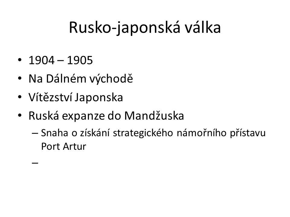 Rusko-japonská válka 1904 – 1905 Na Dálném východě Vítězství Japonska Ruská expanze do Mandžuska – Snaha o získání strategického námořního přístavu Po