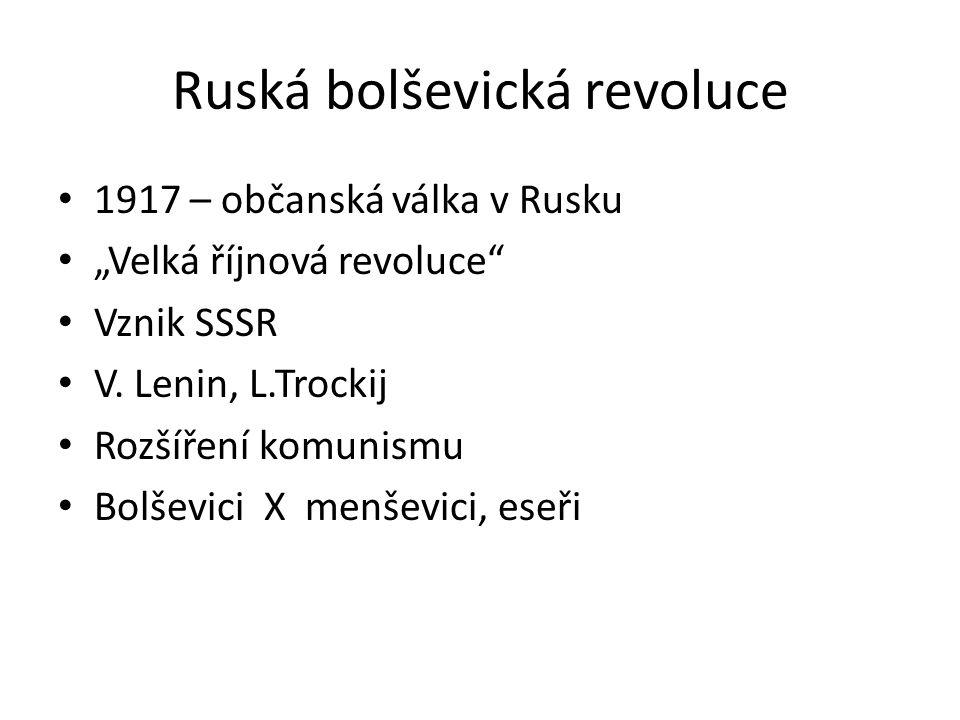 """Ruská bolševická revoluce 1917 – občanská válka v Rusku """"Velká říjnová revoluce"""" Vznik SSSR V. Lenin, L.Trockij Rozšíření komunismu Bolševici X menšev"""