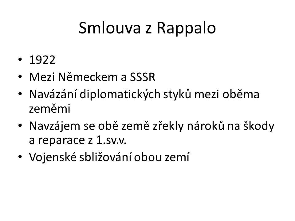 Smlouva z Rappalo 1922 Mezi Německem a SSSR Navázání diplomatických styků mezi oběma zeměmi Navzájem se obě země zřekly nároků na škody a reparace z 1