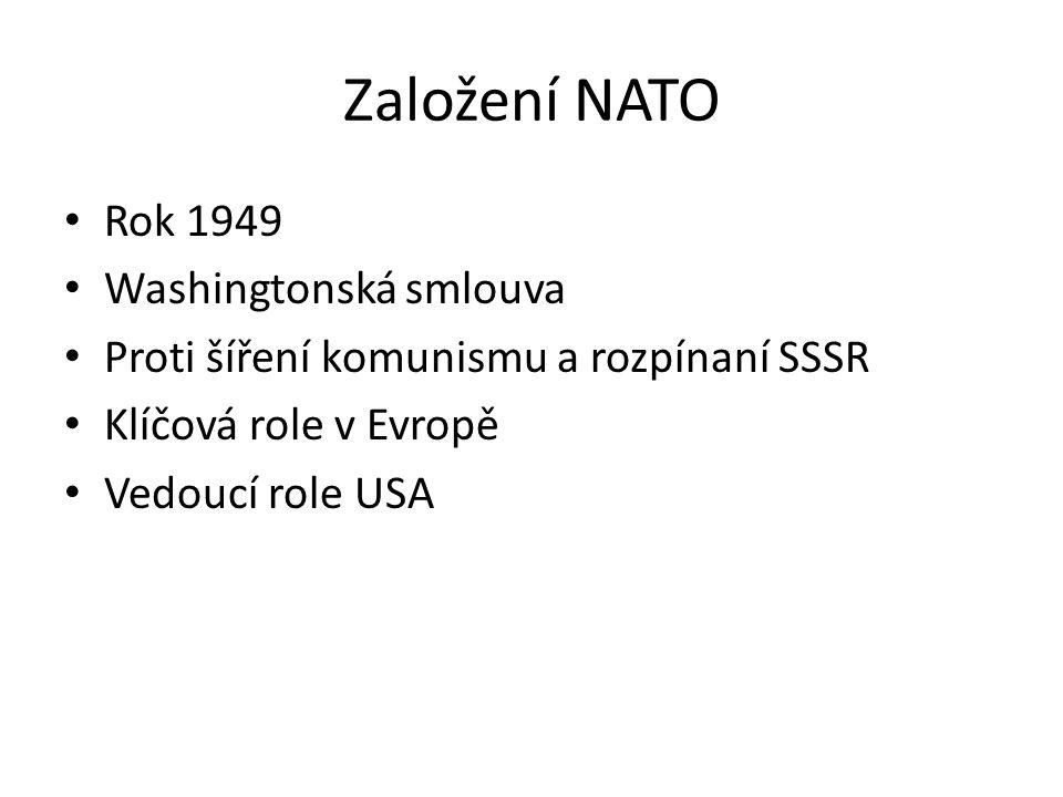 Založení NATO Rok 1949 Washingtonská smlouva Proti šíření komunismu a rozpínaní SSSR Klíčová role v Evropě Vedoucí role USA