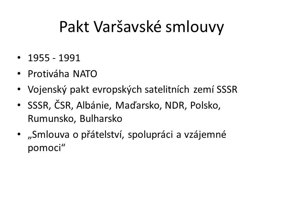 Pakt Varšavské smlouvy 1955 - 1991 Protiváha NATO Vojenský pakt evropských satelitních zemí SSSR SSSR, ČSR, Albánie, Maďarsko, NDR, Polsko, Rumunsko,