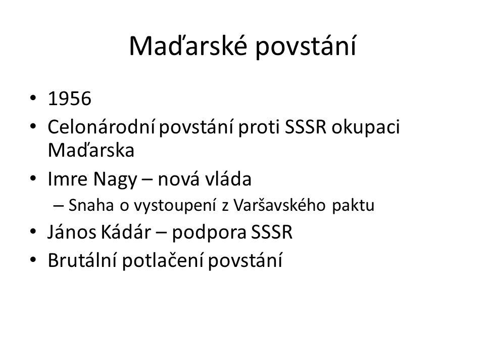 Maďarské povstání 1956 Celonárodní povstání proti SSSR okupaci Maďarska Imre Nagy – nová vláda – Snaha o vystoupení z Varšavského paktu János Kádár –