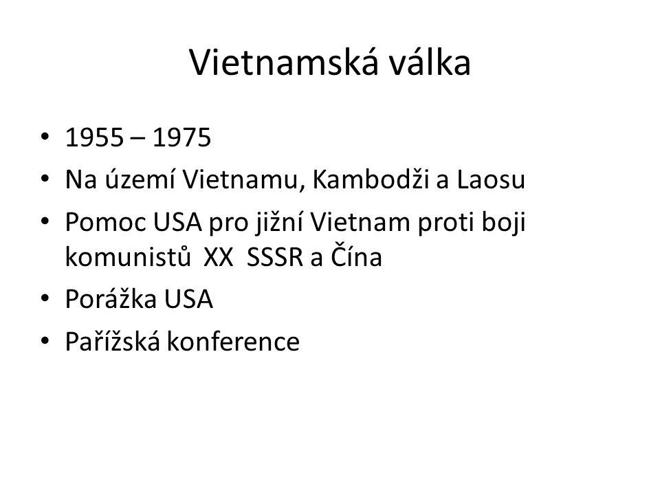 Vietnamská válka 1955 – 1975 Na území Vietnamu, Kambodži a Laosu Pomoc USA pro jižní Vietnam proti boji komunistů XX SSSR a Čína Porážka USA Pařížská
