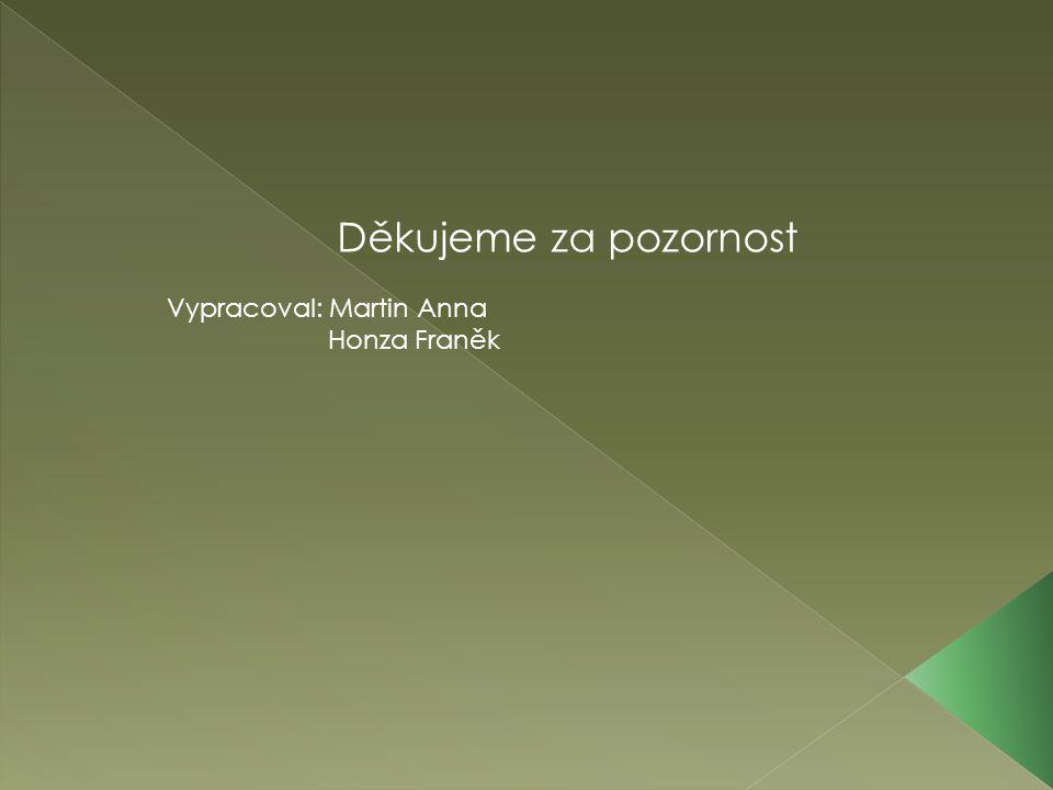 Děkujeme za pozornost Vypracoval: Martin Anna Honza Franěk