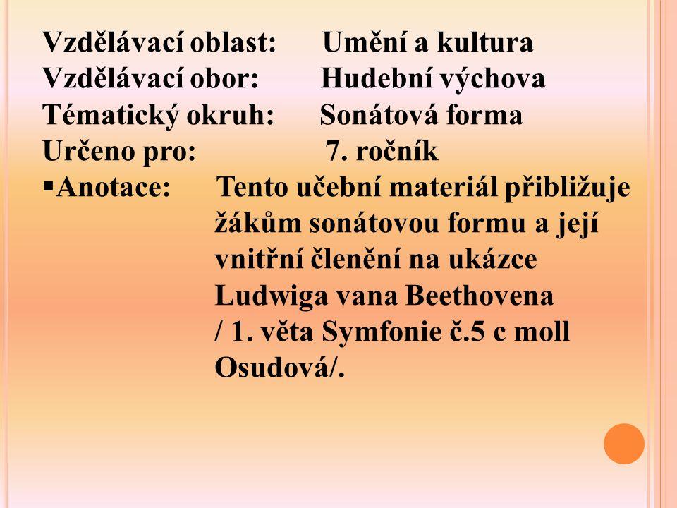 Vzdělávací oblast: Umění a kultura Vzdělávací obor: Hudební výchova Tématický okruh: Sonátová forma Určeno pro: 7.