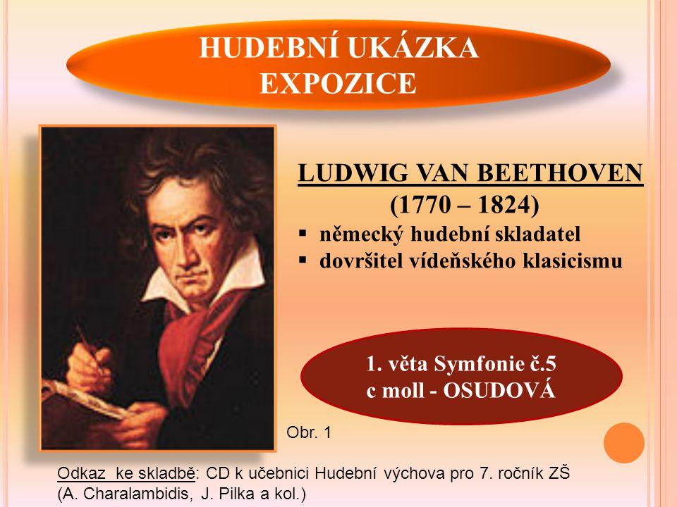 HUDEBNÍ UKÁZKA EXPOZICE LUDWIG VAN BEETHOVEN (1770 – 1824)  německý hudební skladatel  dovršitel vídeňského klasicismu 1.