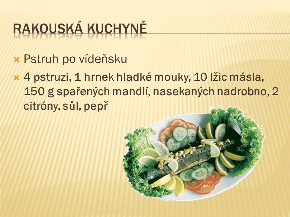  Ze zeleniny se v rakouské kuchyni uplatňuje zelí a to v obou jeho formách, jako bílé i červené, dále tykev, květák, cukrový hrášek, pórek a v nemalé míře i chřest.