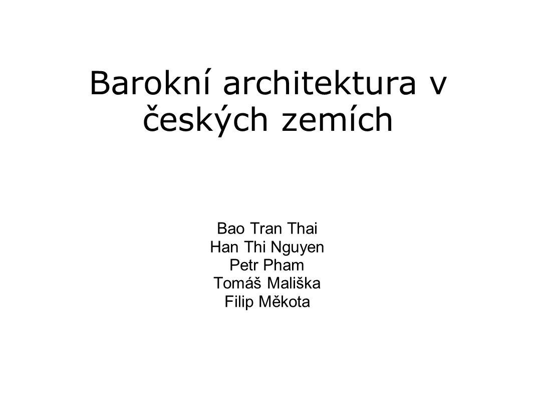 Barokní architektura v českých zemích Bao Tran Thai Han Thi Nguyen Petr Pham Tomáš Mališka Filip Měkota