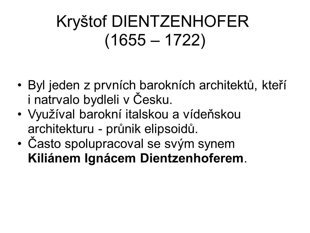 Kryštof DIENTZENHOFER (1655 – 1722) Byl jeden z prvních barokních architektů, kteří i natrvalo bydleli v Česku. Využíval barokní italskou a vídeňskou