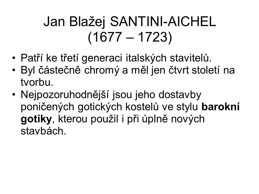 Jan Blažej SANTINI-AICHEL (1677 – 1723) Patří ke třetí generaci italských stavitelů. Byl částečně chromý a měl jen čtvrt století na tvorbu. Nejpozoruh