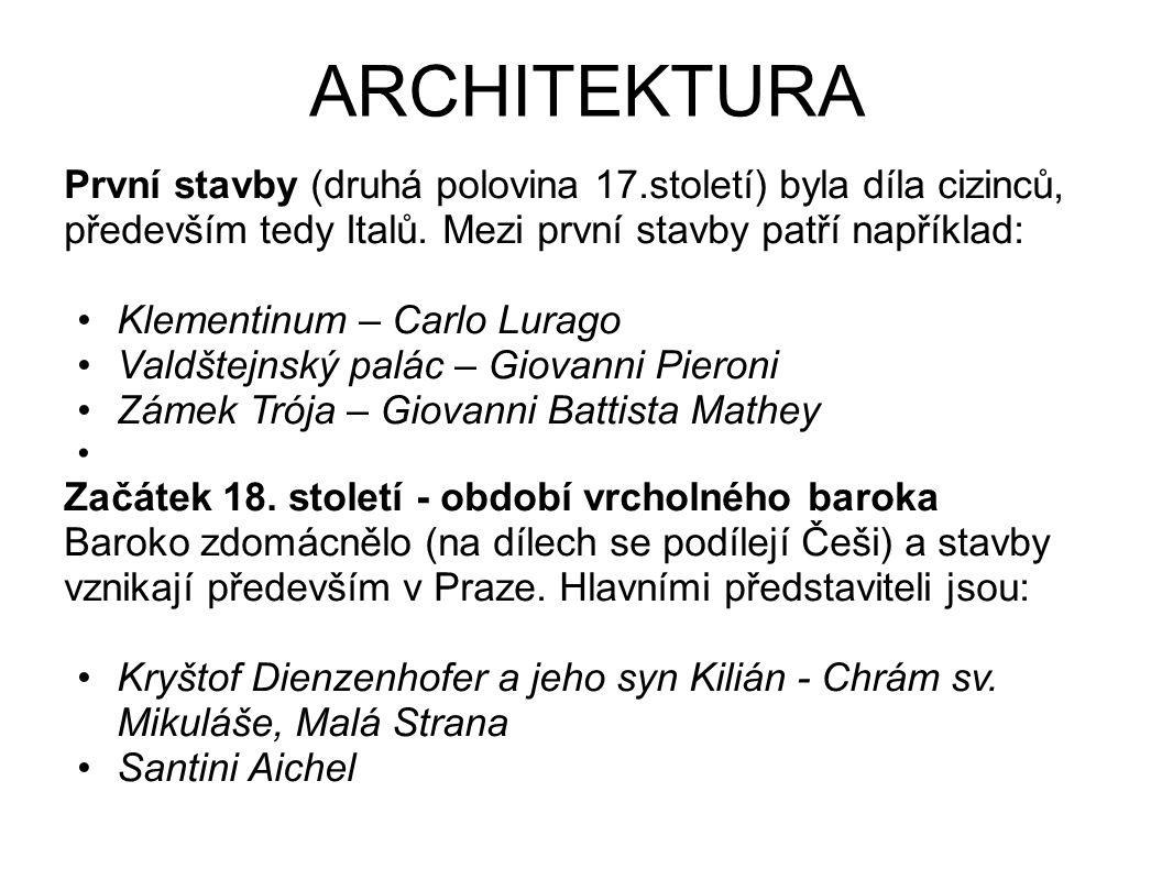 ARCHITEKTURA První stavby (druhá polovina 17.století) byla díla cizinců, především tedy Italů. Mezi první stavby patří například: Klementinum – Carlo