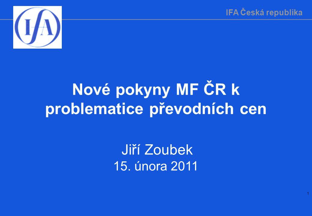 IFA Česká republika 1 Nové pokyny MF ČR k problematice převodních cen Jiří Zoubek 15. února 2011