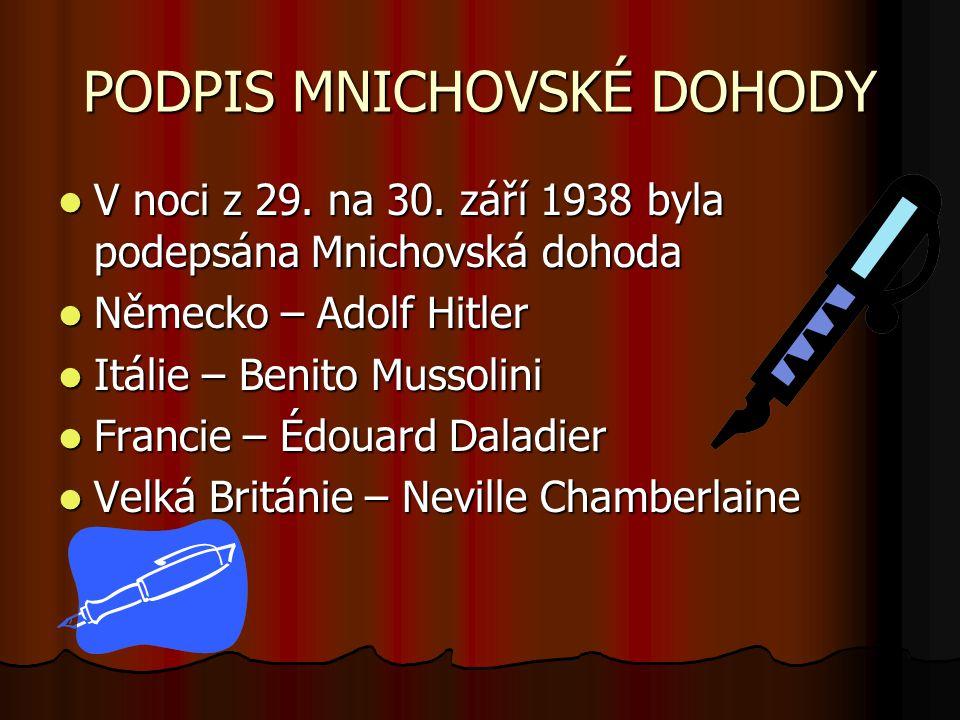 PODPIS MNICHOVSKÉ DOHODY V noci z 29. na 30. září 1938 byla podepsána Mnichovská dohoda V noci z 29. na 30. září 1938 byla podepsána Mnichovská dohoda