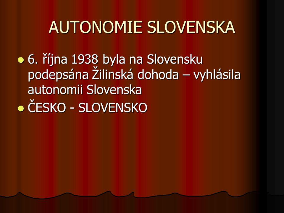 AUTONOMIE SLOVENSKA 6. října 1938 byla na Slovensku podepsána Žilinská dohoda – vyhlásila autonomii Slovenska 6. října 1938 byla na Slovensku podepsán
