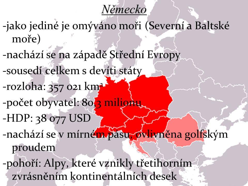 Německo -jako jediné je omýváno moři (Severní a Baltské moře) -nachází se na západě Střední Evropy -sousedí celkem s devíti státy -rozloha: 357 021 km