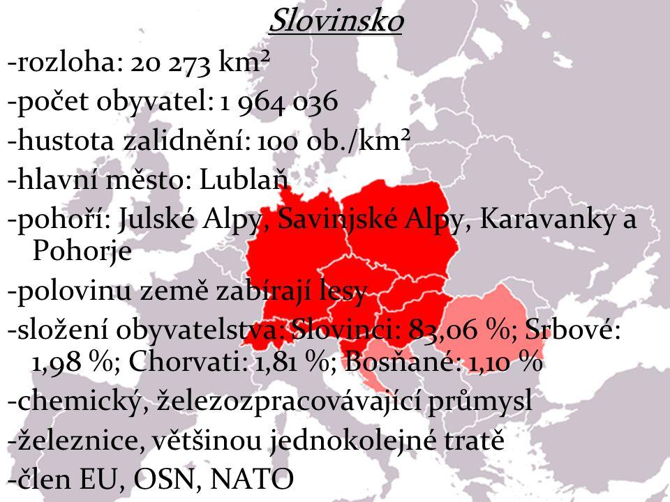 Slovinsko -rozloha: 20 273 km² -počet obyvatel: 1 964 036 -hustota zalidnění: 100 ob./km² -hlavní město: Lublaň -pohoří: Julské Alpy, Savinjské Alpy,