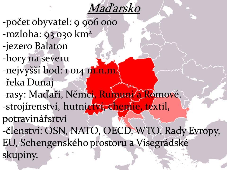 Maďarsko -počet obyvatel: 9 906 000 -rozloha: 93 030 km 2 -jezero Balaton -hory na severu -nejvyšší bod: 1 014 m.n.m. -řeka Dunaj -rasy: Maďaři, Němci