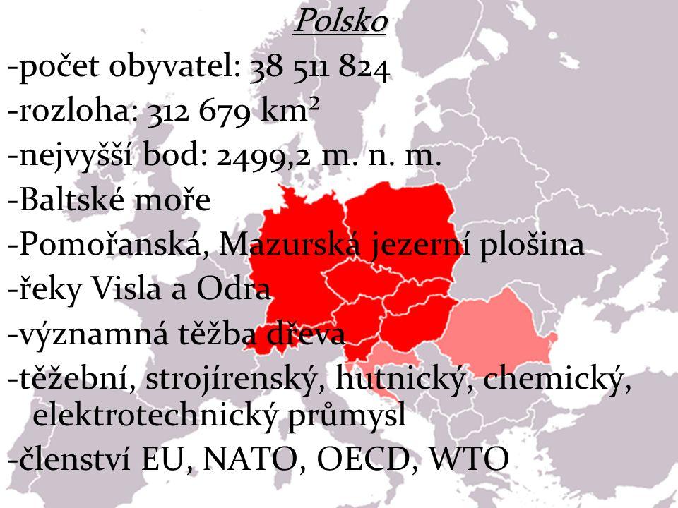 Polsko -počet obyvatel: 38 511 824 -rozloha: 312 679 km² -nejvyšší bod: 2499,2 m. n. m. -Baltské moře -Pomořanská, Mazurská jezerní plošina -řeky Visl