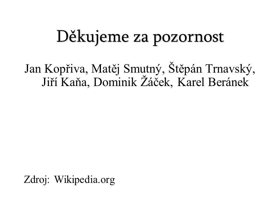 Děkujeme za pozornost Jan Kopřiva, Matěj Smutný, Štěpán Trnavský, Jiří Kaňa, Dominik Žáček, Karel Beránek Zdroj: Wikipedia.org