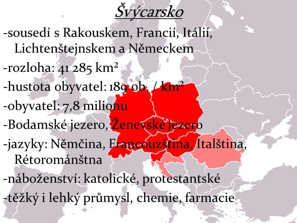 Švýcarsko -sousedí s Rakouskem, Francií, Itálií, Lichtenštejnskem a Německem -rozloha: 41 285 km² -hustota obyvatel: 189 ob. / km² -obyvatel: 7,8 mili