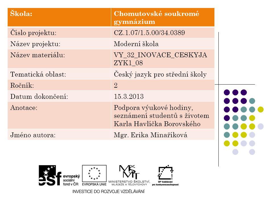 Škola:Chomutovské soukromé gymnázium Číslo projektu:CZ.1.07/1.5.00/34.0389 Název projektu:Moderní škola Název materiálu:VY_32_INOVACE_CESKYJA ZYK1_08