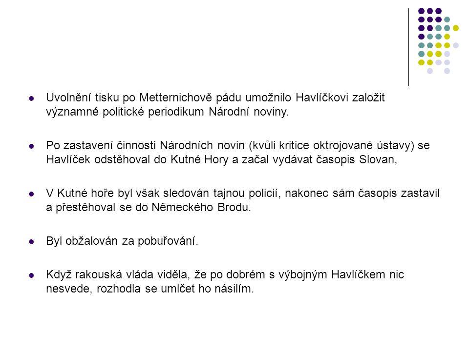 Uvolnění tisku po Metternichově pádu umožnilo Havlíčkovi založit významné politické periodikum Národní noviny. Po zastavení činnosti Národních novin (