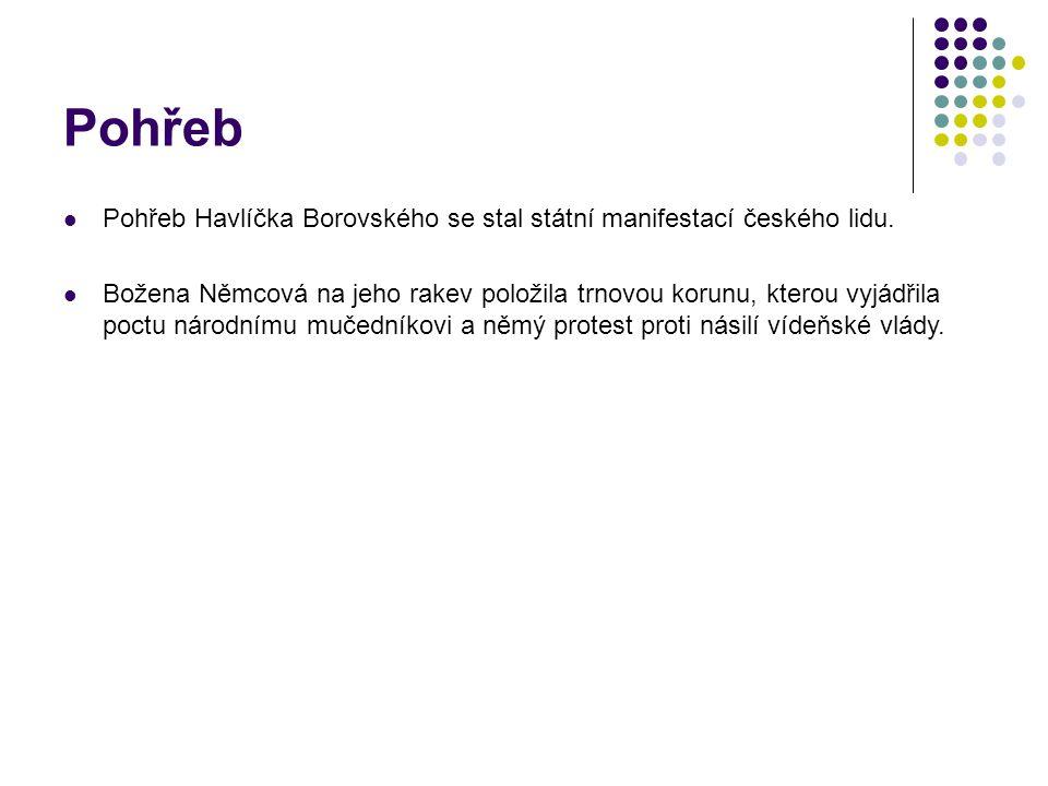 Pohřeb Pohřeb Havlíčka Borovského se stal státní manifestací českého lidu. Božena Němcová na jeho rakev položila trnovou korunu, kterou vyjádřila poct