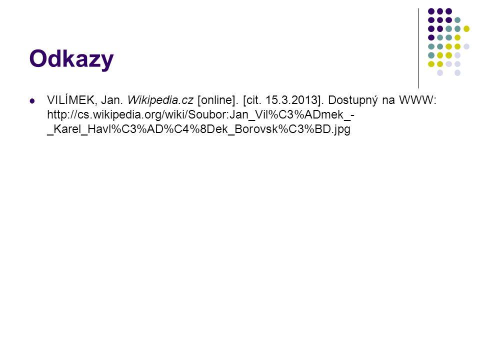 Odkazy VILÍMEK, Jan. Wikipedia.cz [online]. [cit. 15.3.2013]. Dostupný na WWW: http://cs.wikipedia.org/wiki/Soubor:Jan_Vil%C3%ADmek_- _Karel_Havl%C3%A