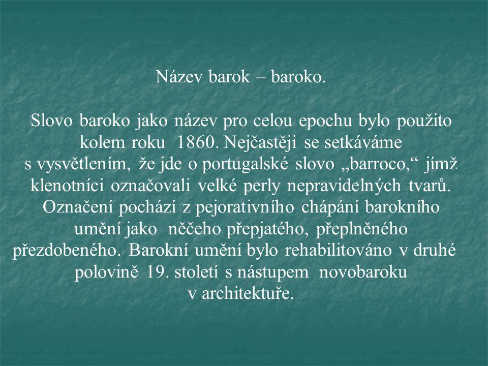 Název barok – baroko.Slovo baroko jako název pro celou epochu bylo použito kolem roku 1860.