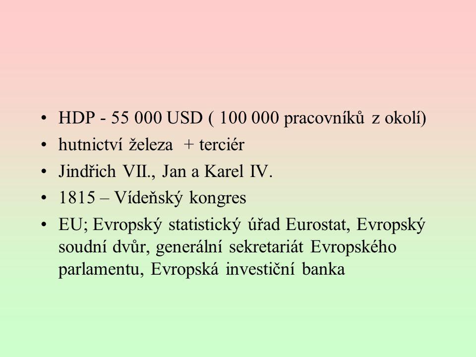 HDP - 55 000 USD ( 100 000 pracovníků z okolí) hutnictví železa + terciér Jindřich VII., Jan a Karel IV. 1815 – Vídeňský kongres EU; Evropský statisti