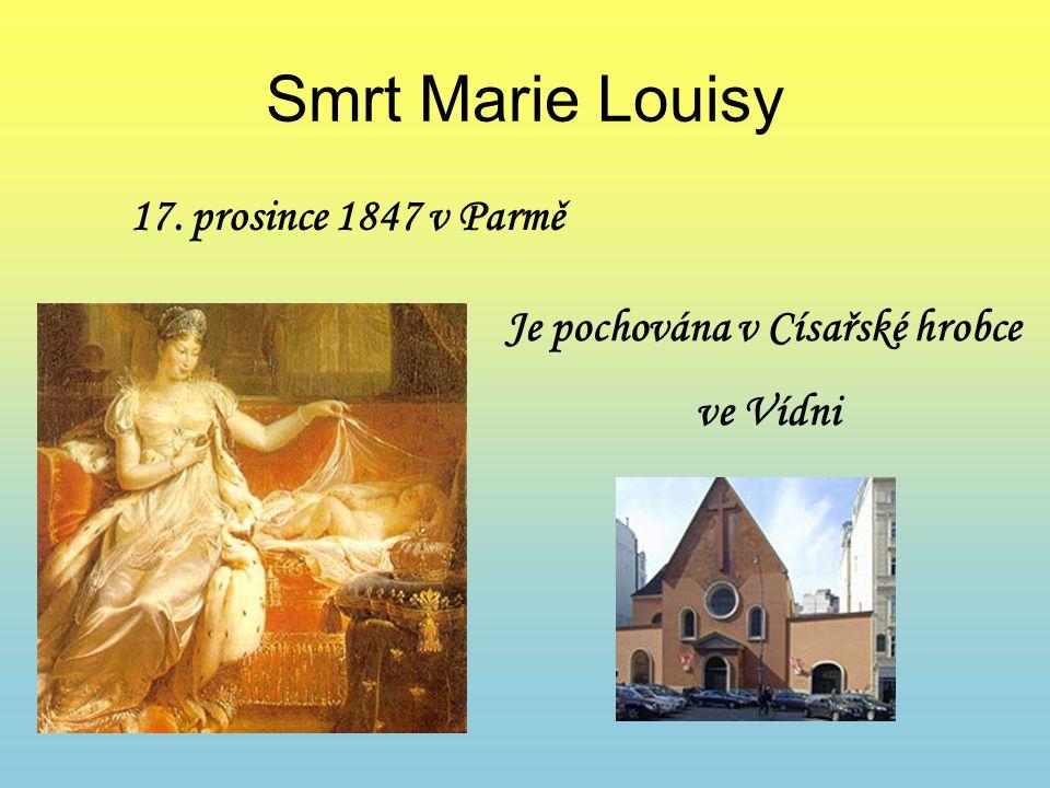 Smrt Marie Louisy 17. prosince 1847 v Parmě Je pochována v Císařské hrobce ve Vídni