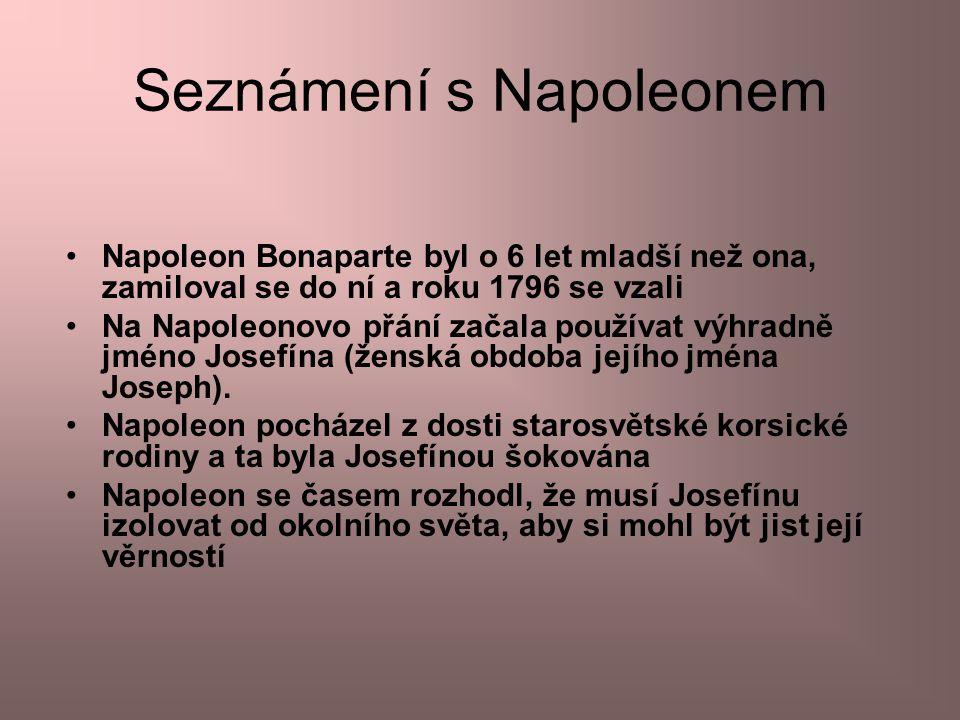 Seznámení s Napoleonem Napoleon Bonaparte byl o 6 let mladší než ona, zamiloval se do ní a roku 1796 se vzali Na Napoleonovo přání začala používat výh