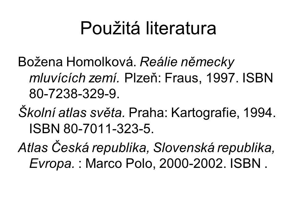 Použitá literatura Božena Homolková. Reálie německy mluvících zemí. Plzeň: Fraus, 1997. ISBN 80-7238-329-9. Školní atlas světa. Praha: Kartografie, 19