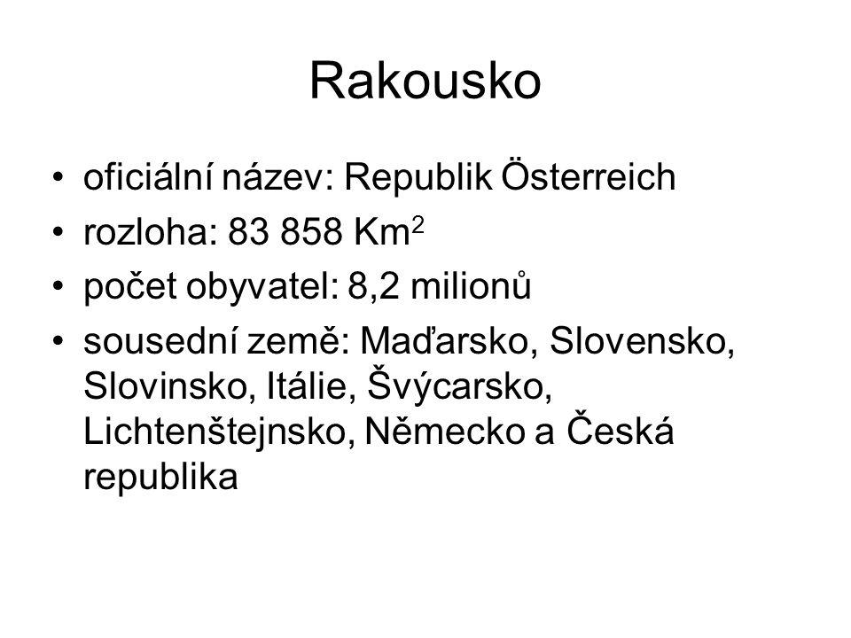 oficiální název: Republik Österreich rozloha: 83 858 Km 2 počet obyvatel: 8,2 milionů sousední země: Maďarsko, Slovensko, Slovinsko, Itálie, Švýcarsko