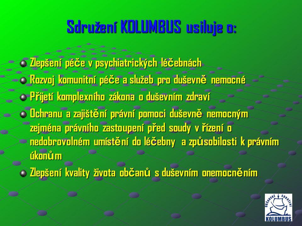 Sdružení KOLUMBUS usiluje o: Zlepšení pé č e v psychiatrických lé č ebnách Rozvoj komunitní pé č e a služeb pro duševn ě nemocné P ř ijetí komplexního