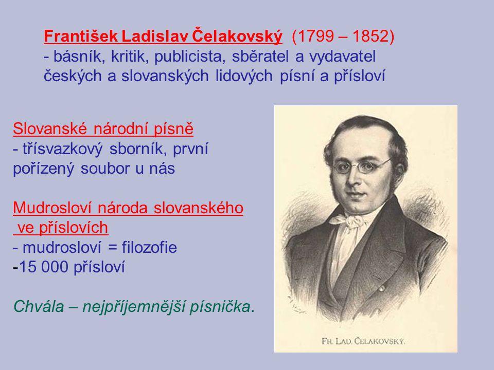 František Ladislav Čelakovský (1799 – 1852) - básník, kritik, publicista, sběratel a vydavatel českých a slovanských lidových písní a přísloví Slovans