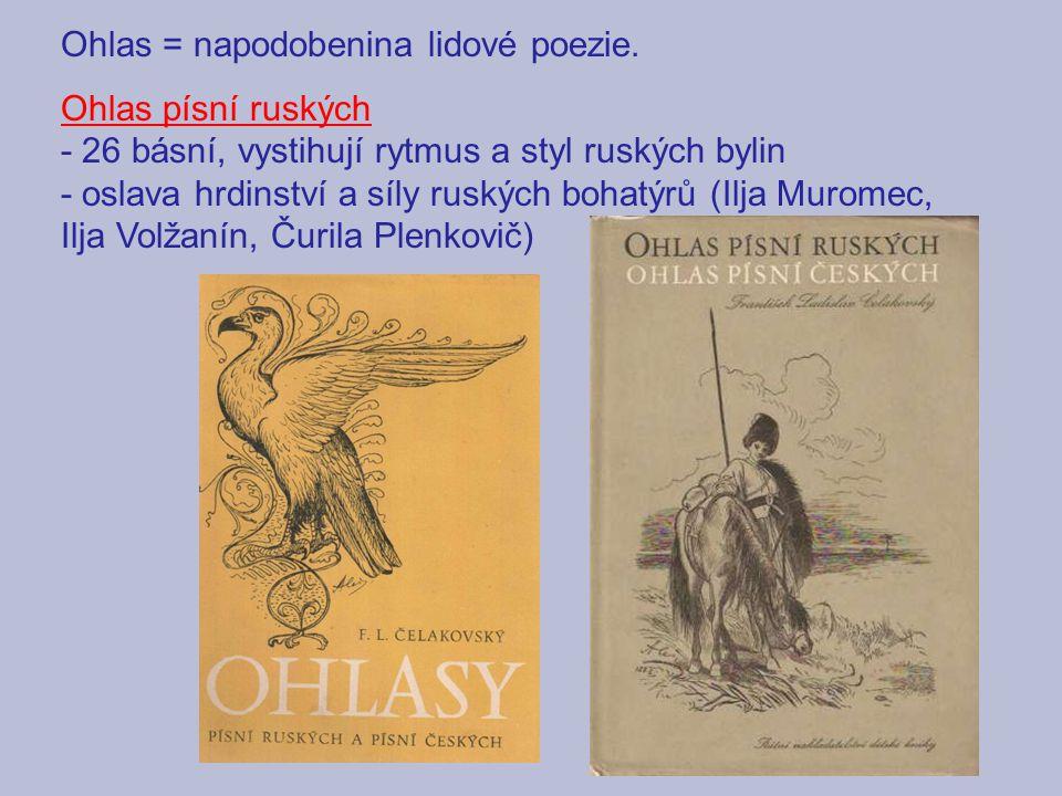 Ohlas = napodobenina lidové poezie. Ohlas písní ruských - 26 básní, vystihují rytmus a styl ruských bylin - oslava hrdinství a síly ruských bohatýrů (