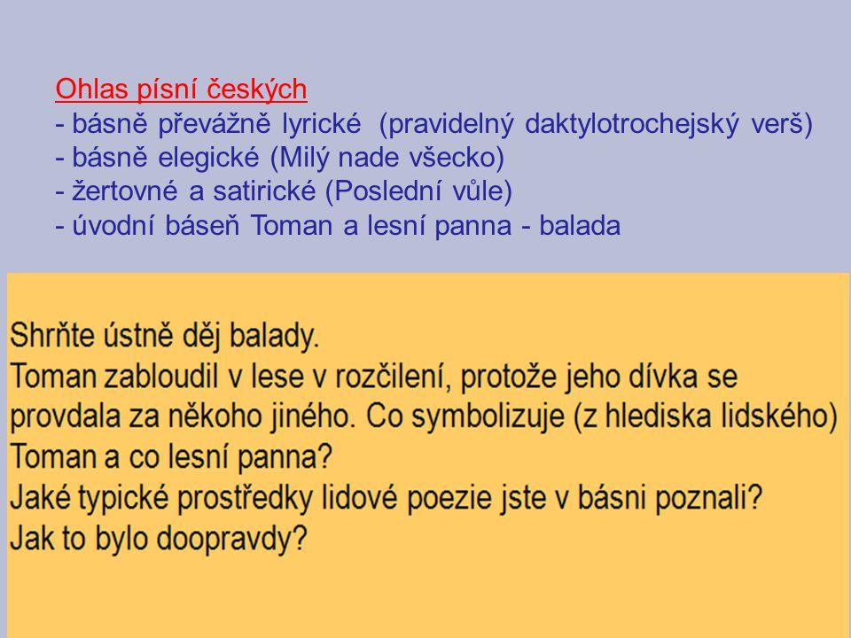 Ohlas písní českých - básně převážně lyrické (pravidelný daktylotrochejský verš) - básně elegické (Milý nade všecko) - žertovné a satirické (Poslední