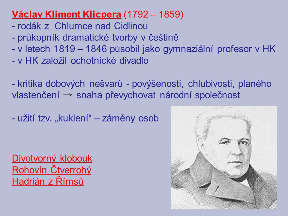 Václav Kliment Klicpera (1792 – 1859) - rodák z Chlumce nad Cidlinou - průkopník dramatické tvorby v češtině - v letech 1819 – 1846 působil jako gymna