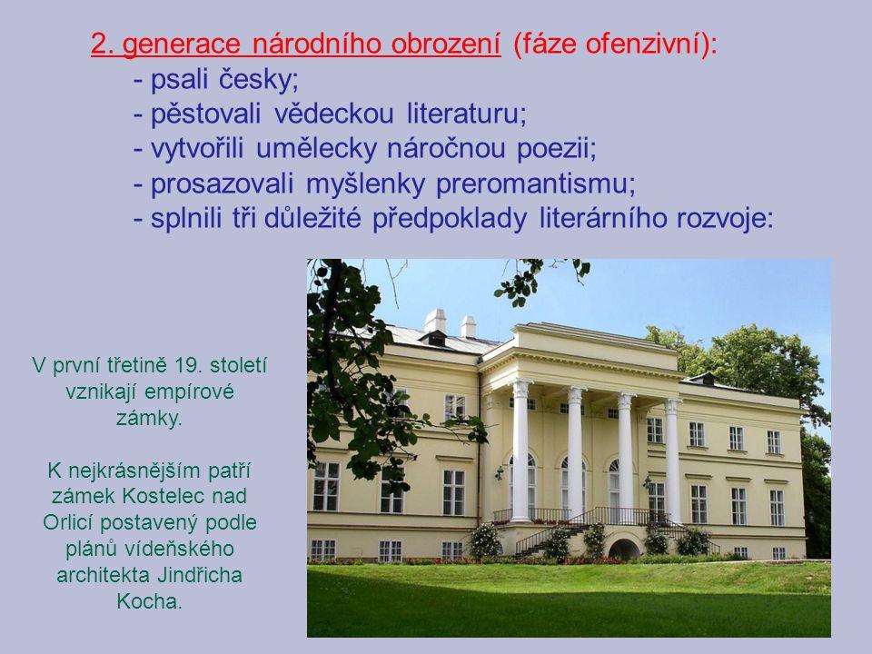 2. generace národního obrození (fáze ofenzivní): - psali česky; - pěstovali vědeckou literaturu; - vytvořili umělecky náročnou poezii; - prosazovali m