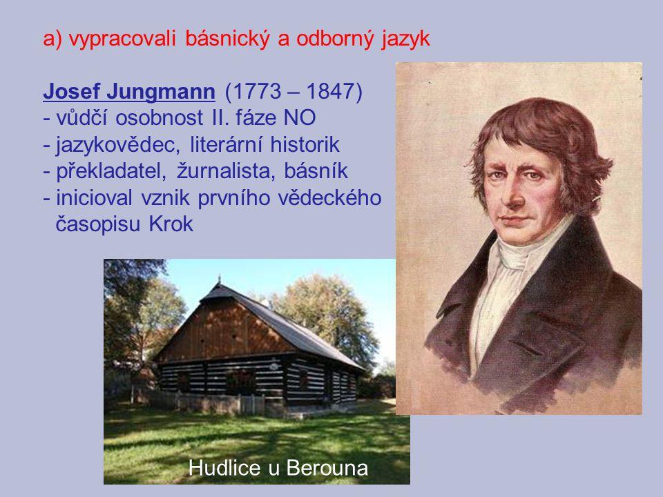 a) vypracovali básnický a odborný jazyk Josef Jungmann (1773 – 1847) - vůdčí osobnost II. fáze NO - jazykovědec, literární historik - překladatel, žur