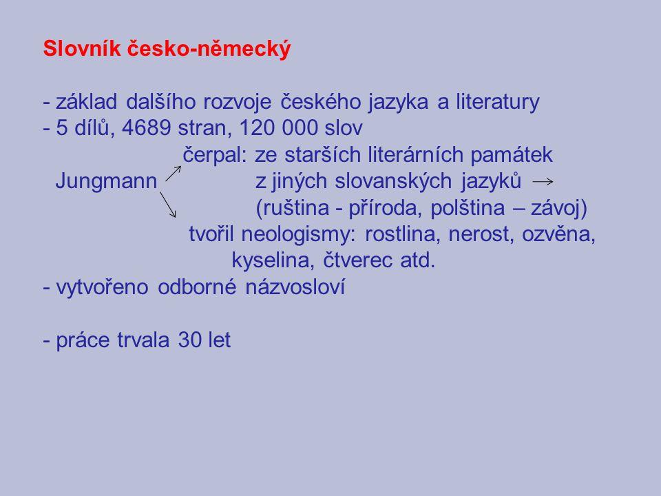 Slovník česko-německý - základ dalšího rozvoje českého jazyka a literatury - 5 dílů, 4689 stran, 120 000 slov čerpal: ze starších literárních památek
