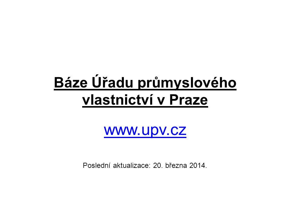 Báze Úřadu průmyslového vlastnictví v Praze www.upv.cz Poslední aktualizace: 20. března 2014.