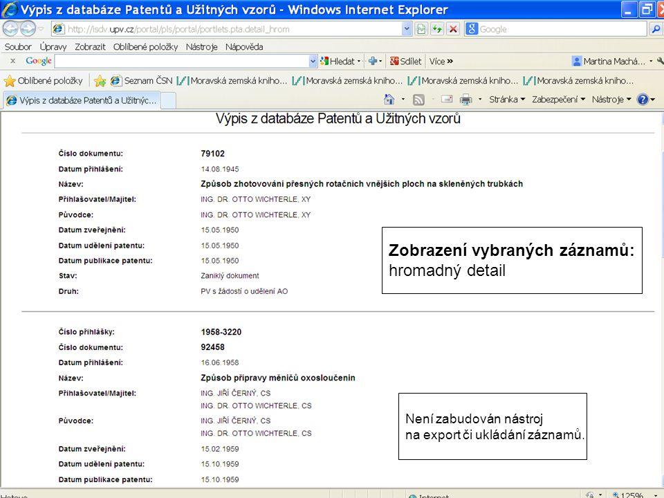 Zobrazení vybraných záznamů: hromadný detail Není zabudován nástroj na export či ukládání záznamů.
