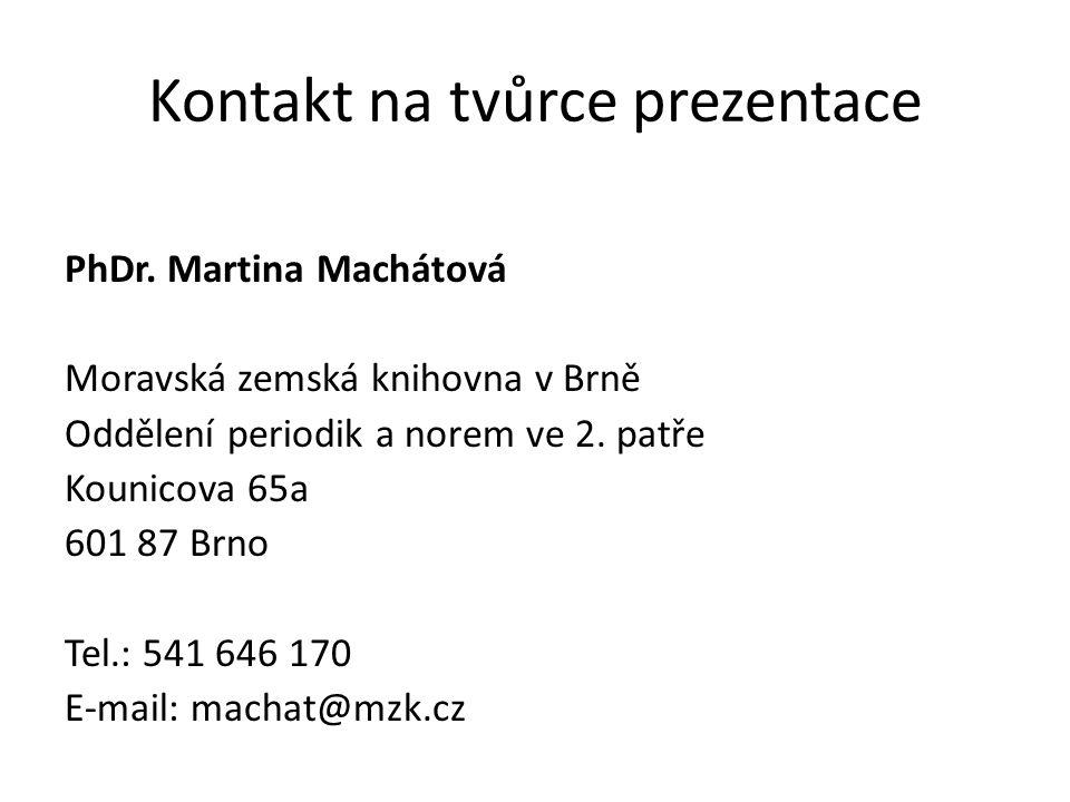 Kontakt na tvůrce prezentace PhDr. Martina Machátová Moravská zemská knihovna v Brně Oddělení periodik a norem ve 2. patře Kounicova 65a 601 87 Brno T